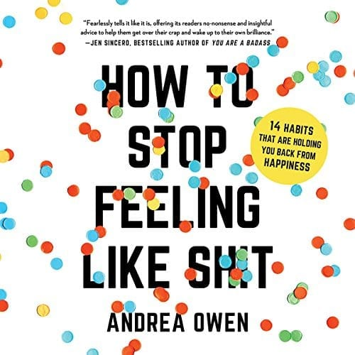 How to Stop Feeling Like Shit by Andrea Owen   50+ Inspirational Books for Women