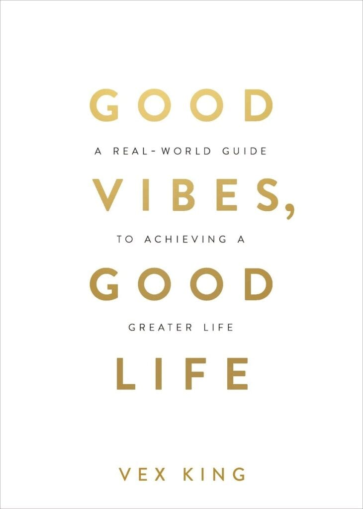Good Vibes, Good Life by Vex King    25 Self Help Books to Help Smash Your Goals