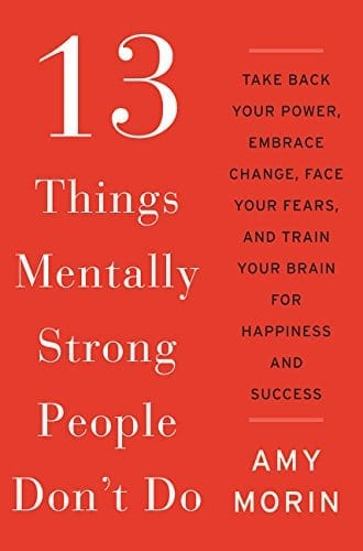 13 Things Mentally Strong People Do by Amy Morin    25 Self Improvement Books to Help Smash Your Goals
