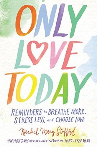 Only Love Today by Rachel Macy Stafford    25 Self Improvement Books to Help Smash Your Goals