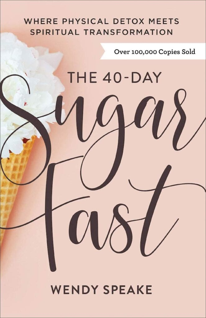 The 40-Day Sugar Fast by Wendy Speake   The Healthy Lifestyle Books